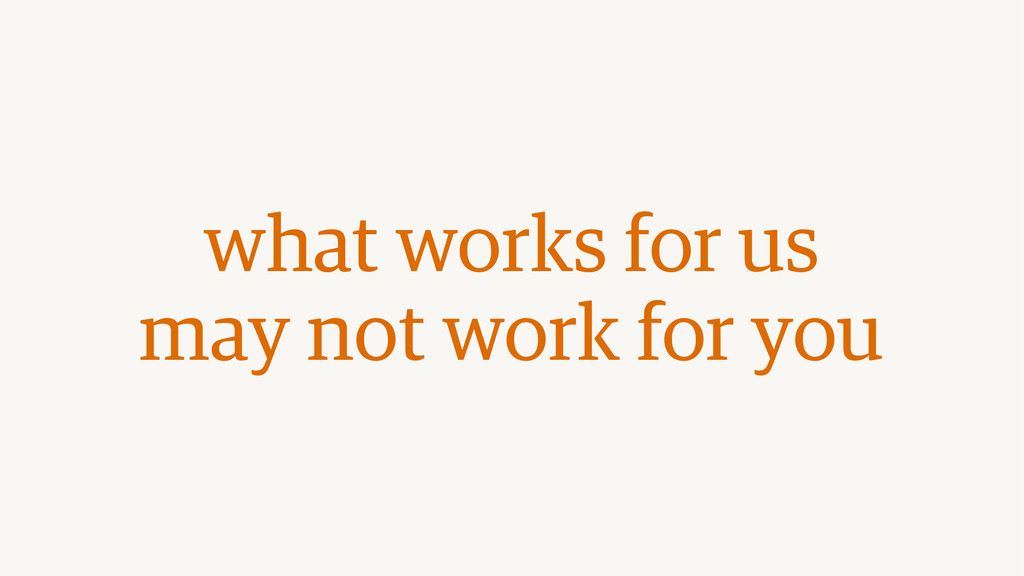 what works for us  may not work for you
