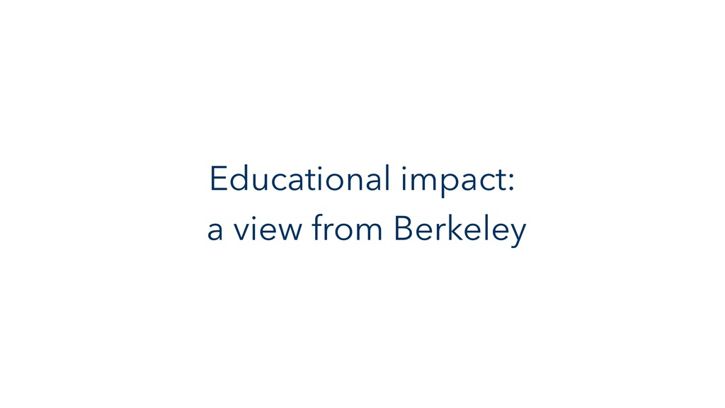 Educational impact: a view from Berkeley