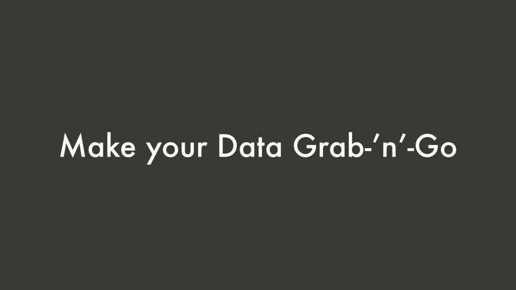 Make your Data Grab-'n'-Go