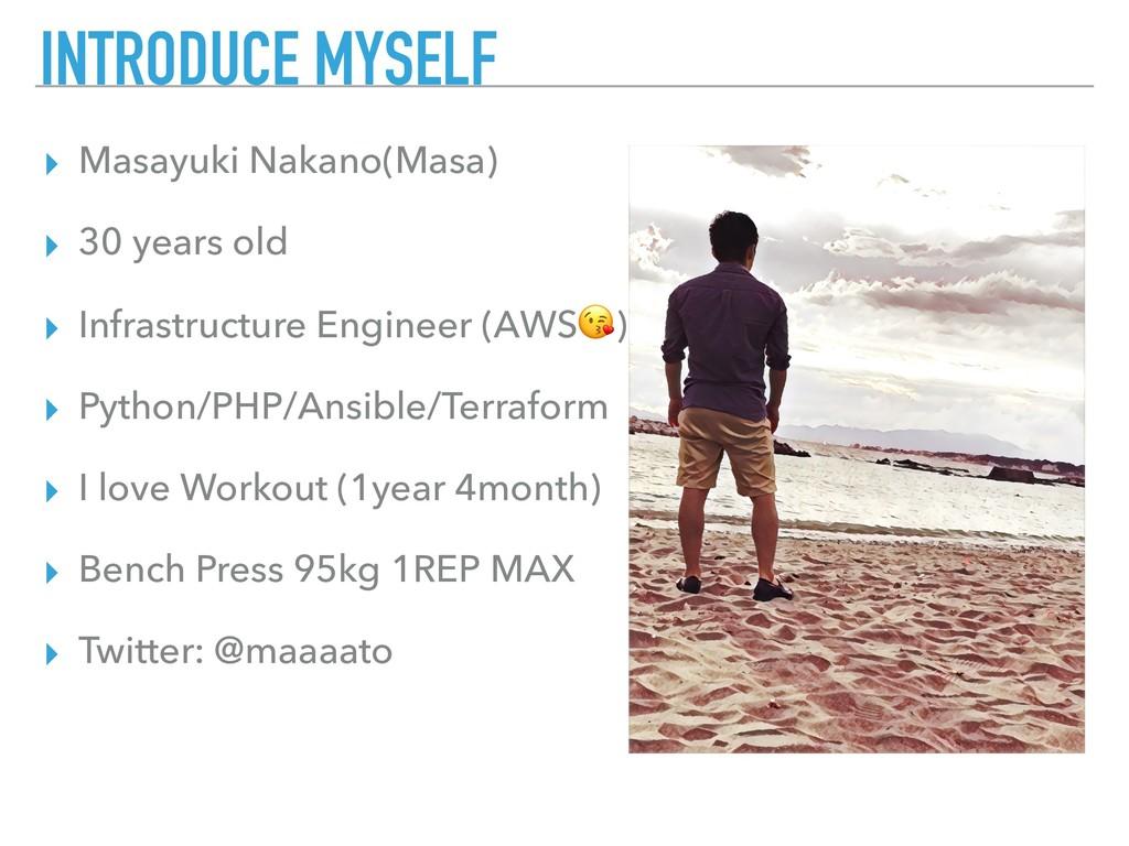 INTRODUCE MYSELF ▸ Masayuki Nakano(Masa) ▸ 30 y...