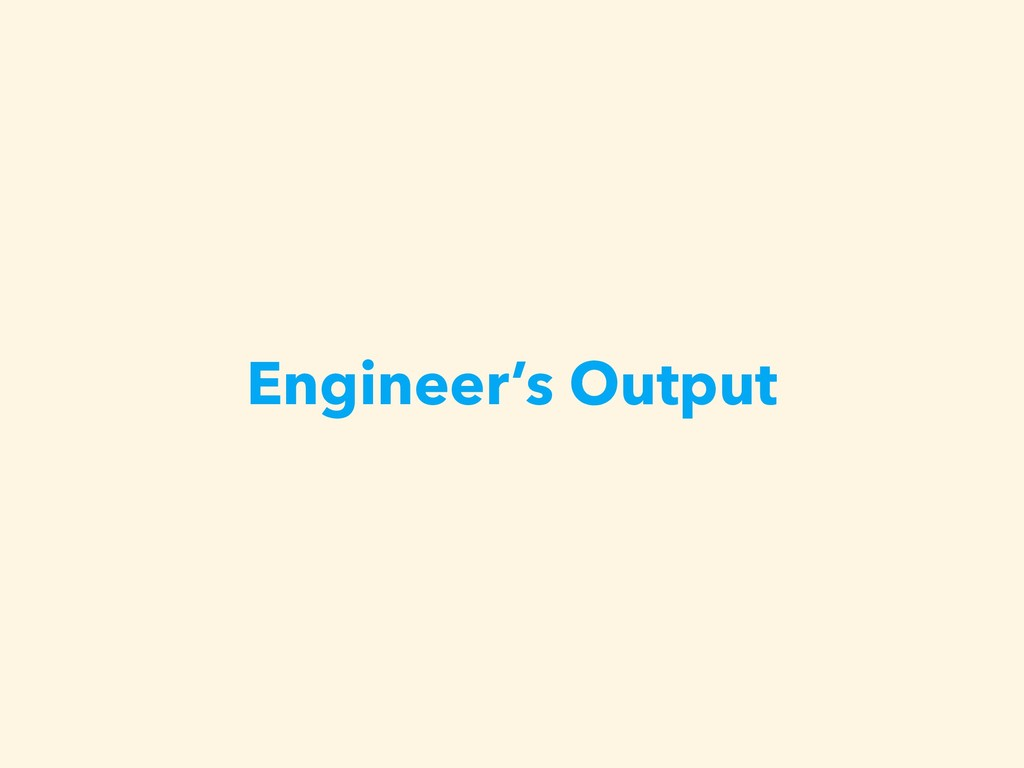 Engineer's Output