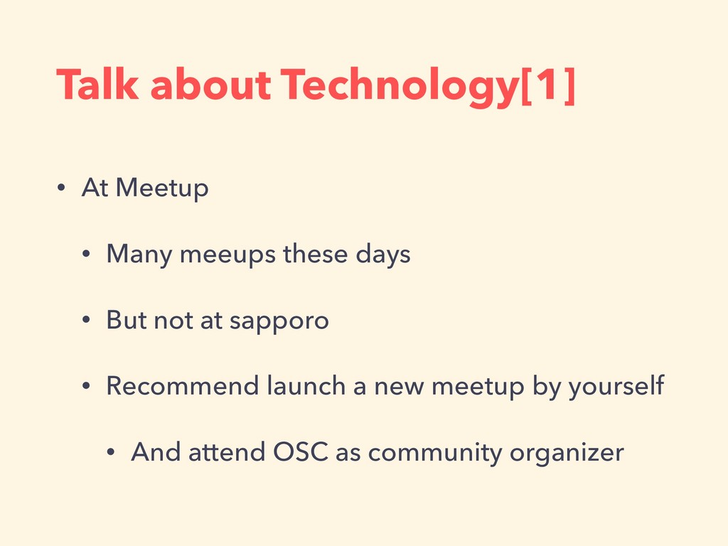 Talk about Technology[1] • At Meetup • Many mee...