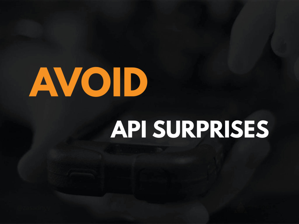 @zasadnyy API SURPRISES AVOID