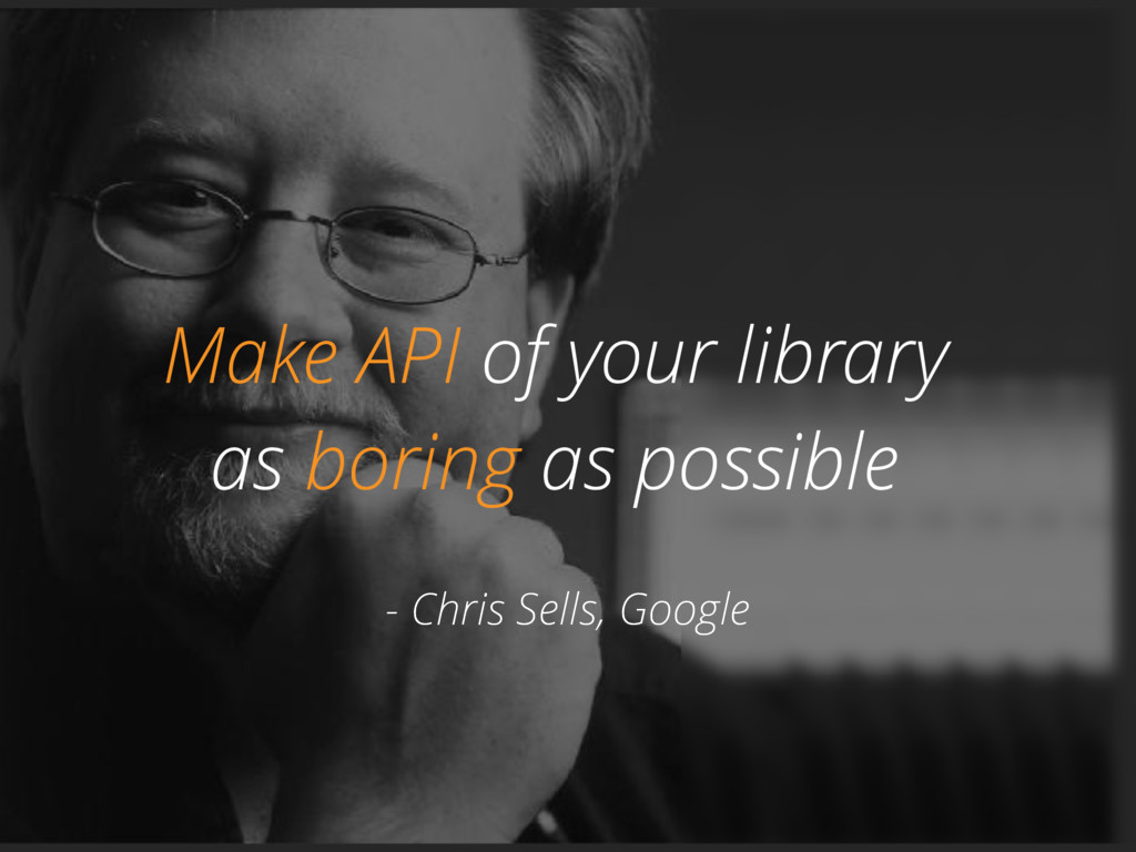 @zasadnyy Make API of your library as boring as...