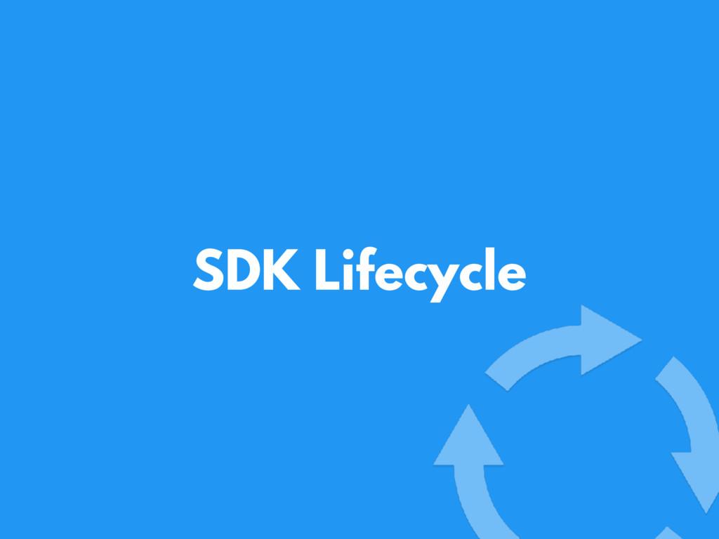 SDK Lifecycle