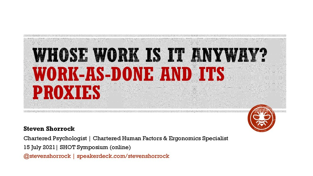 WORK-AS-DONE AND ITS PROXIES Steven Shorrock Ch...