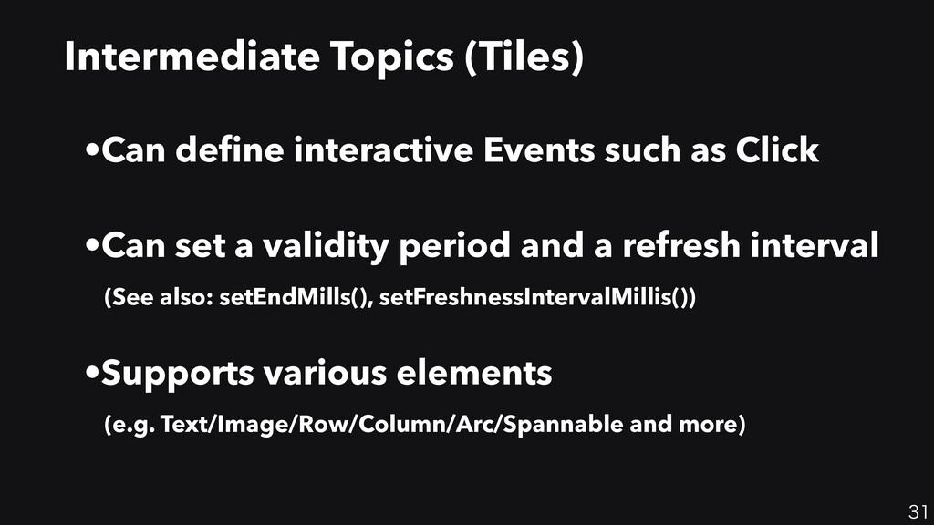 31 Intermediate Topics (Tiles) •Can de fi ne in...