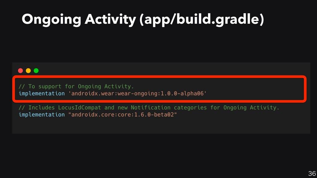 36 Ongoing Activity (app/build.gradle)
