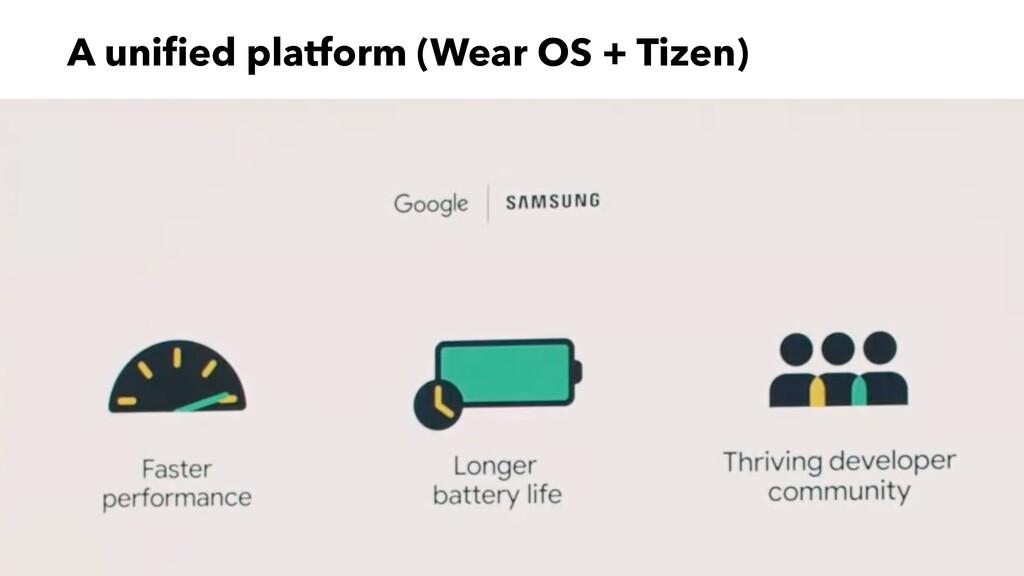 A uni fi ed platform (Wear OS + Tizen)