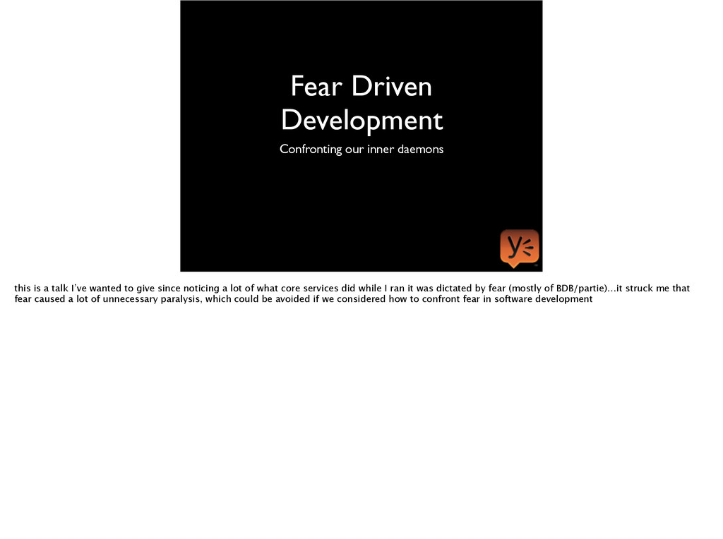 Fear Driven Development Confronting our inner d...