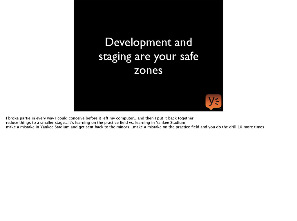Development and staging are your safe zones I b...