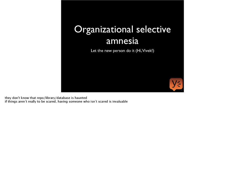 Organizational selective amnesia Let the new pe...