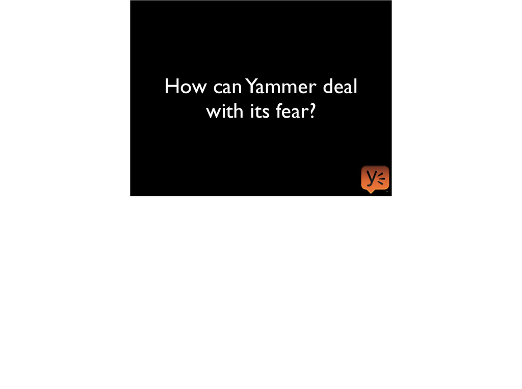 How can Yammer deal with its fear?
