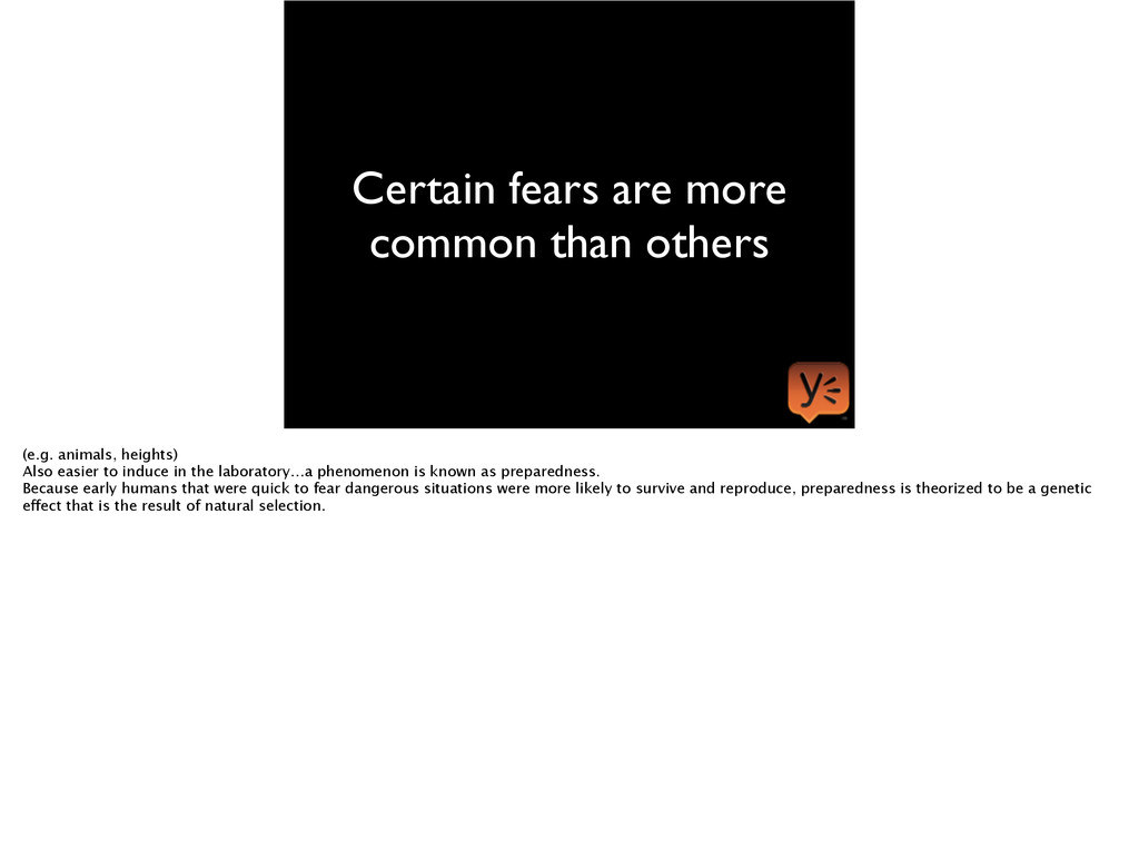 Certain fears are more common than others (e.g....