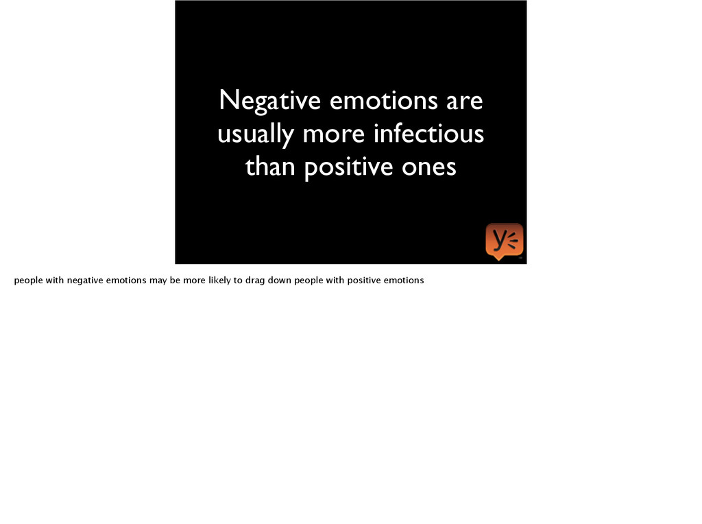 Negative emotions are usually more infectious t...