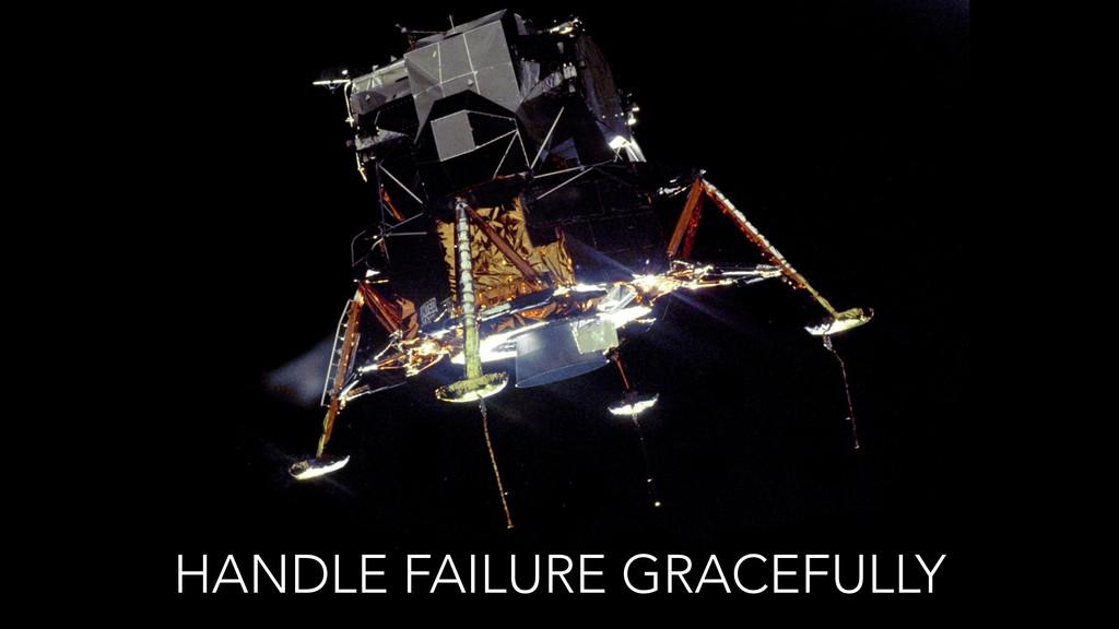 HANDLE FAILURE GRACEFULLY