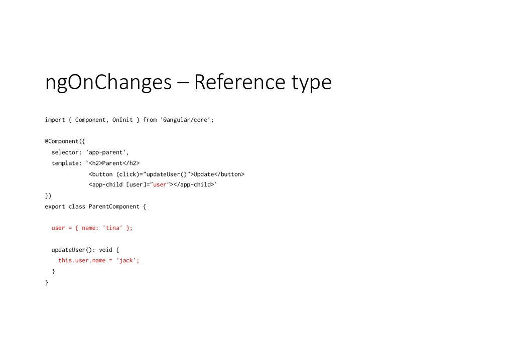 ngOnChanges – Reference type import { Component...