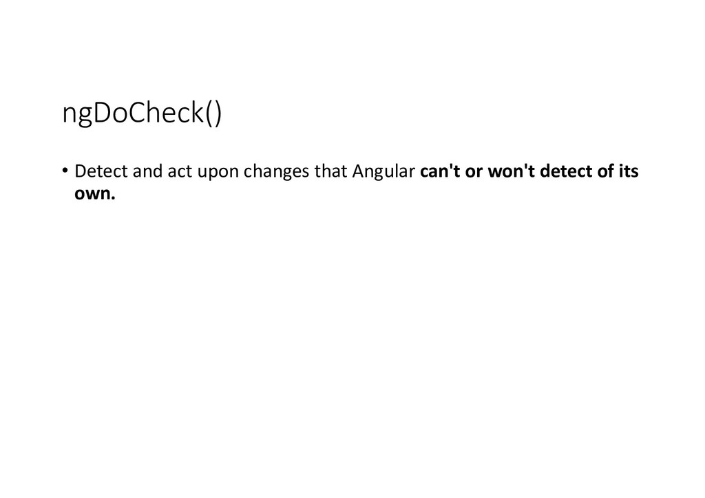ngDoCheck() • Detect and act upon changes that ...