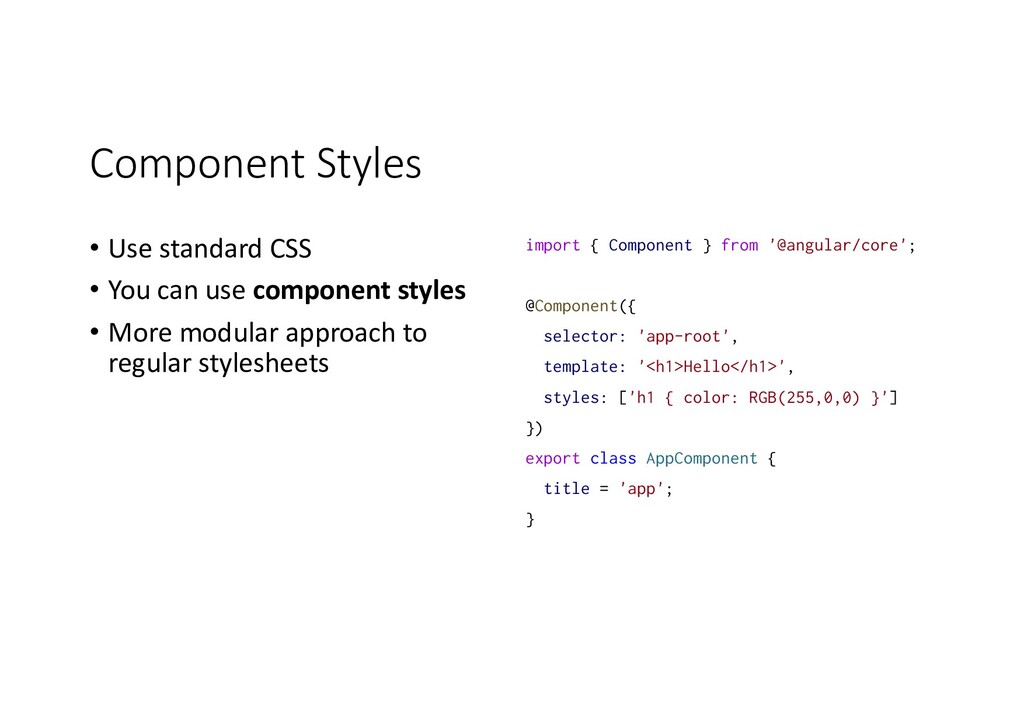Component Styles • Use standard CSS • You can u...