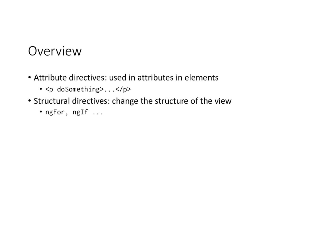 Overview • Attribute directives: used in attrib...