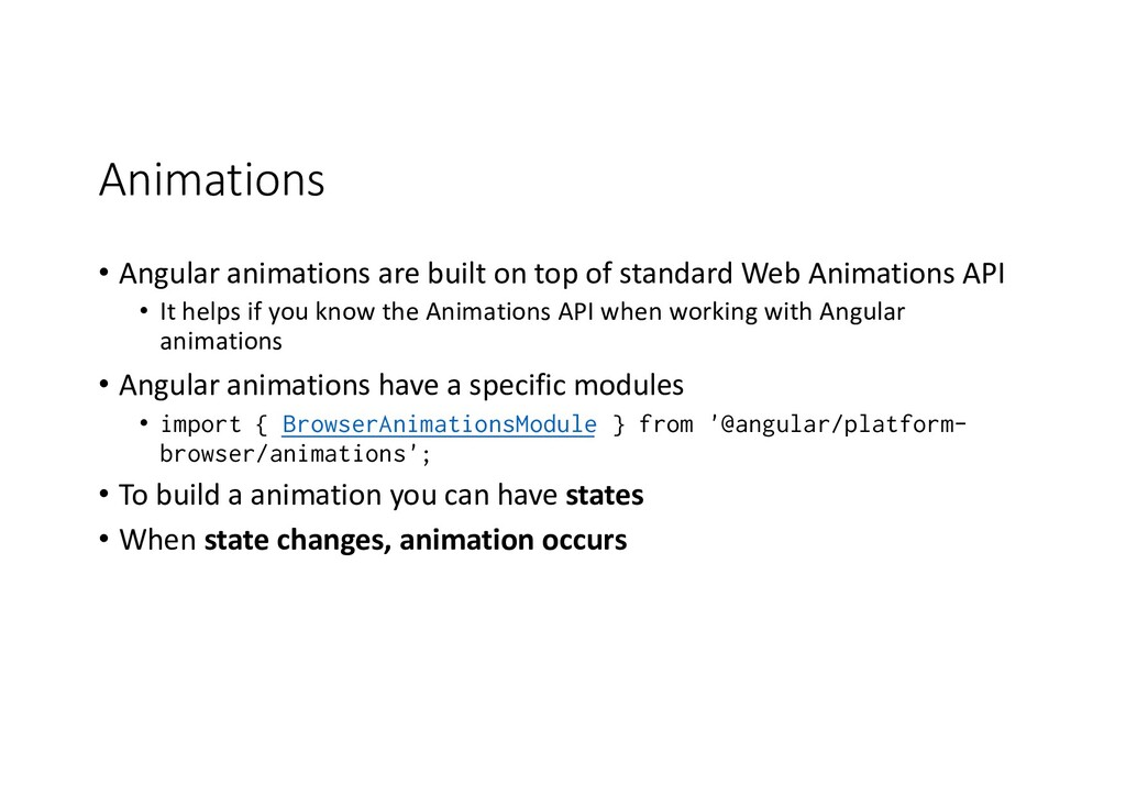 Animations • Angular animations are built on to...