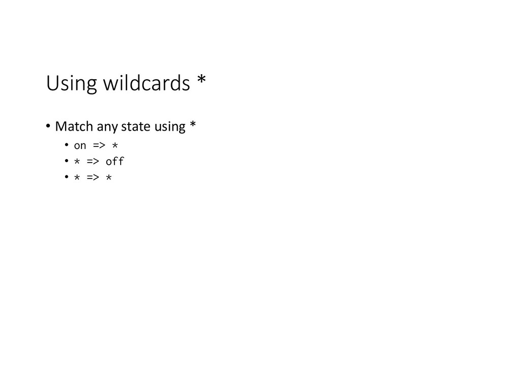 Using wildcards * • Match any state using * • o...