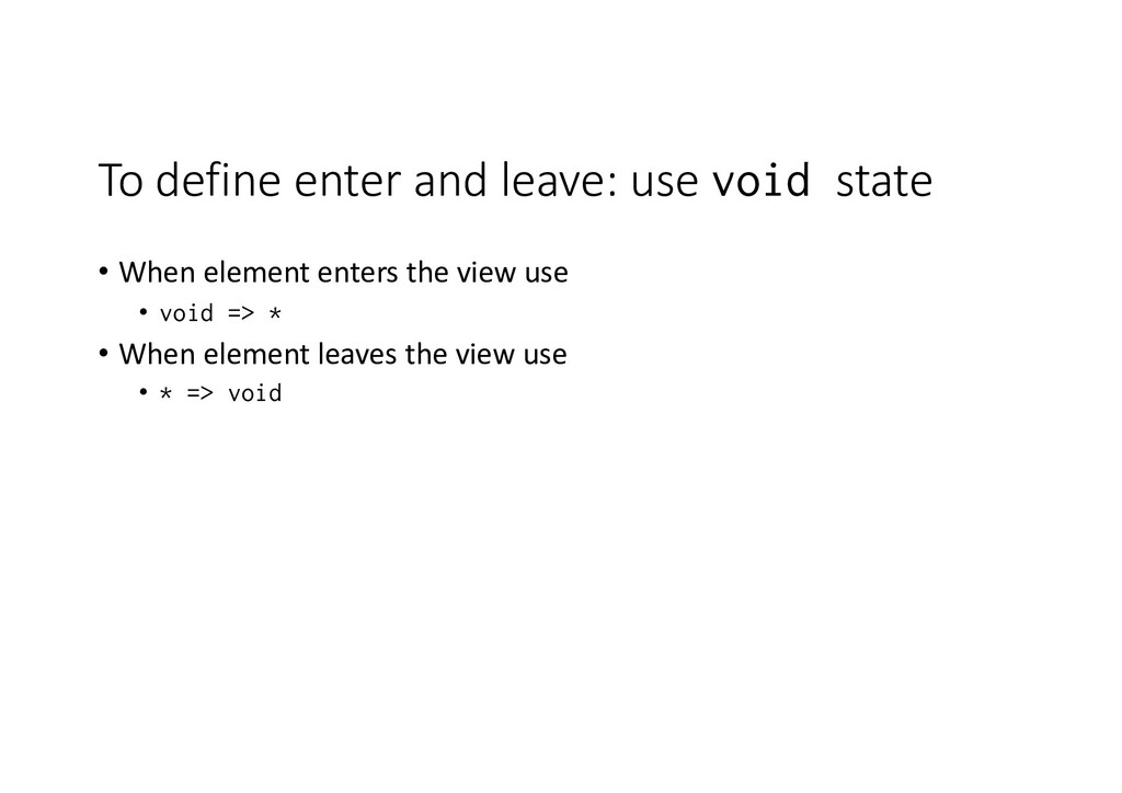 To define enter and leave: use void state • Whe...