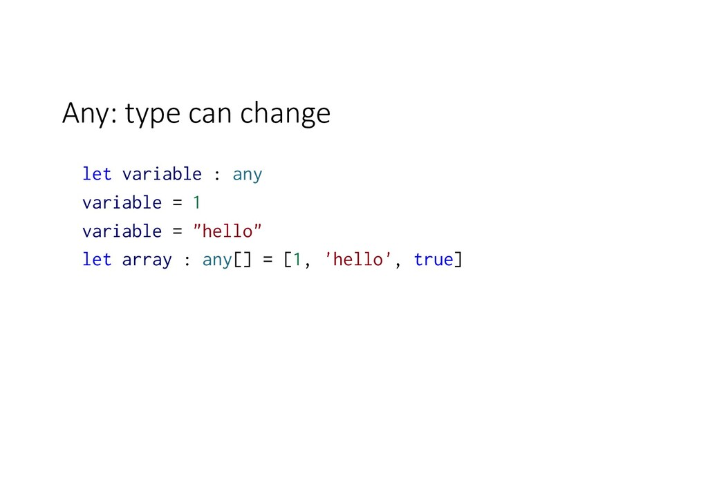 Any: type can change let variable : any variabl...