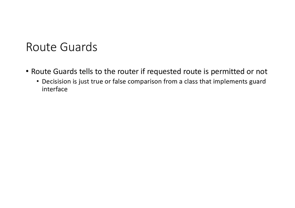 Route Guards • Route Guards tells to the router...