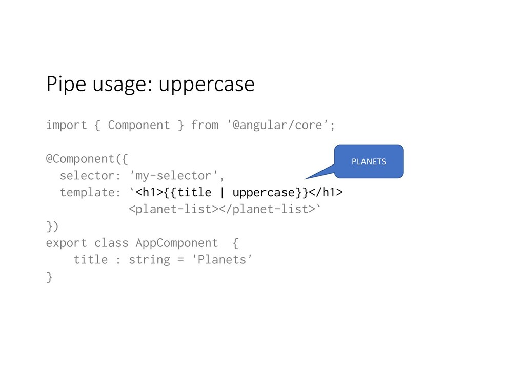 Pipe usage: uppercase import { Component } from...