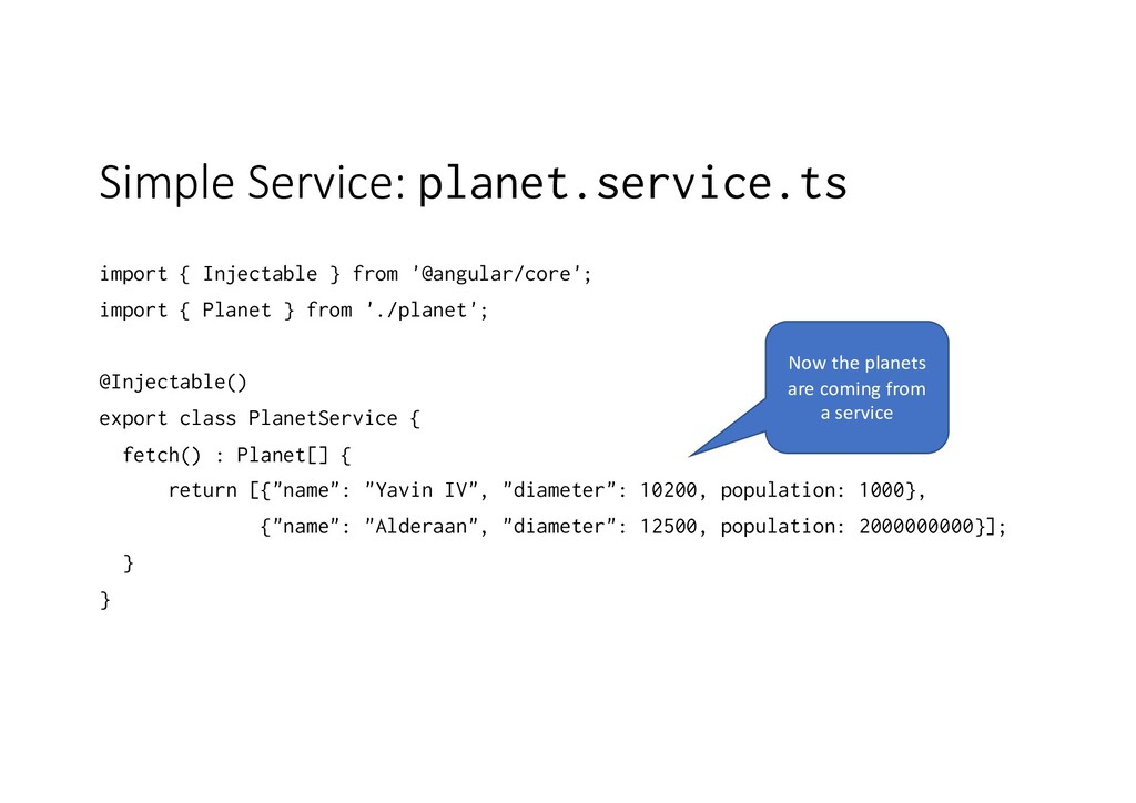 Simple Service: planet.service.ts import { Inje...