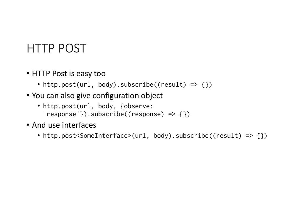 HTTP POST • HTTP Post is easy too • http.post(u...