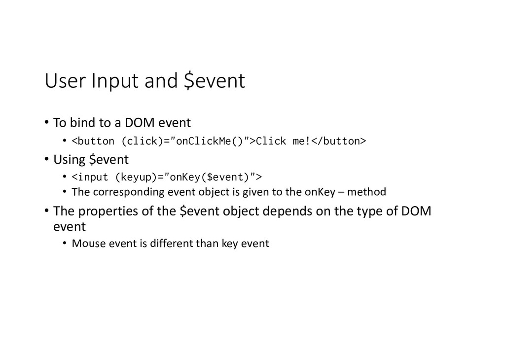 User Input and $event • To bind to a DOM event ...
