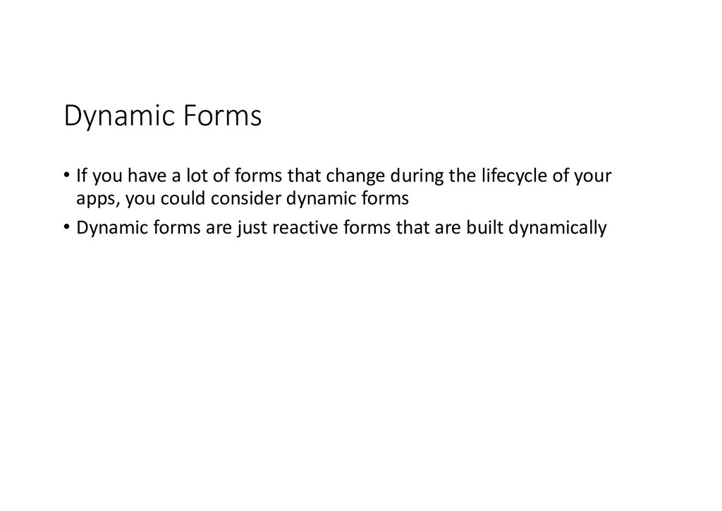 Dynamic Forms • If you have a lot of forms that...