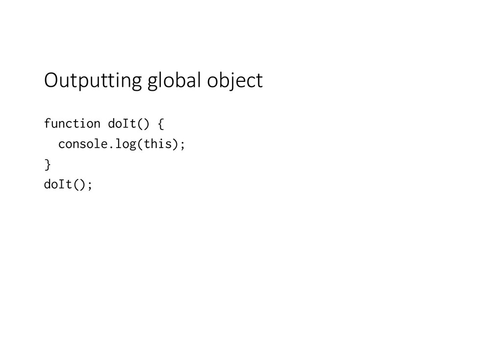 Outputting global object function doIt() { cons...