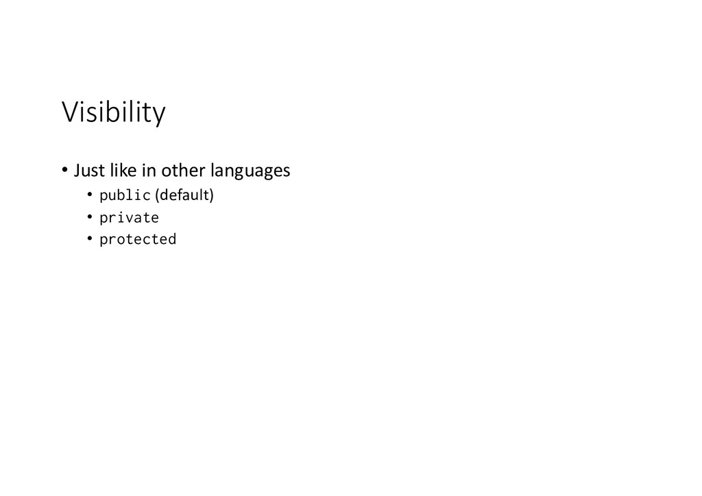 Visibility • Just like in other languages • pub...