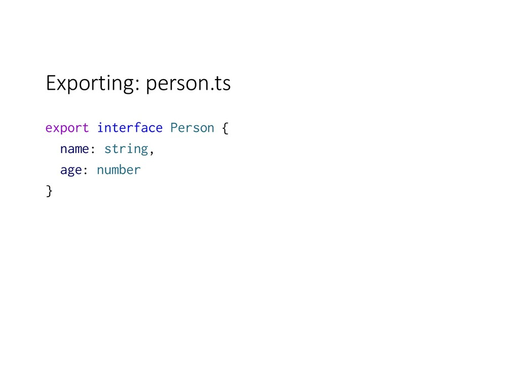 Exporting: person.ts export interface Person { ...
