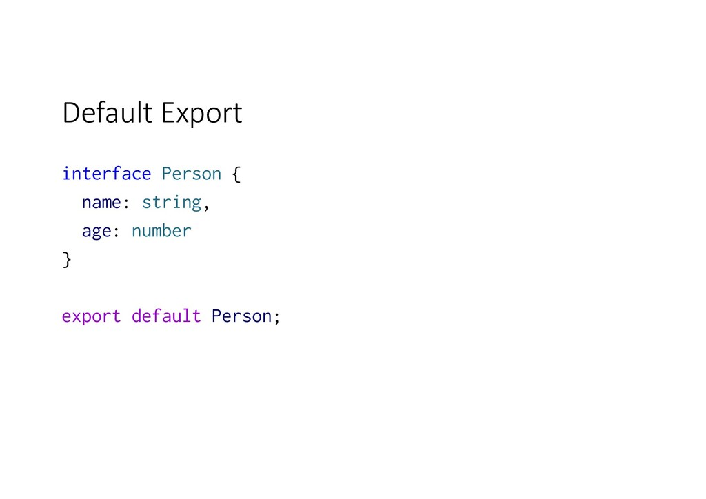 Default Export interface Person { name: string,...