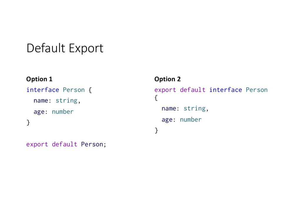 Default Export Option 1 interface Person { name...