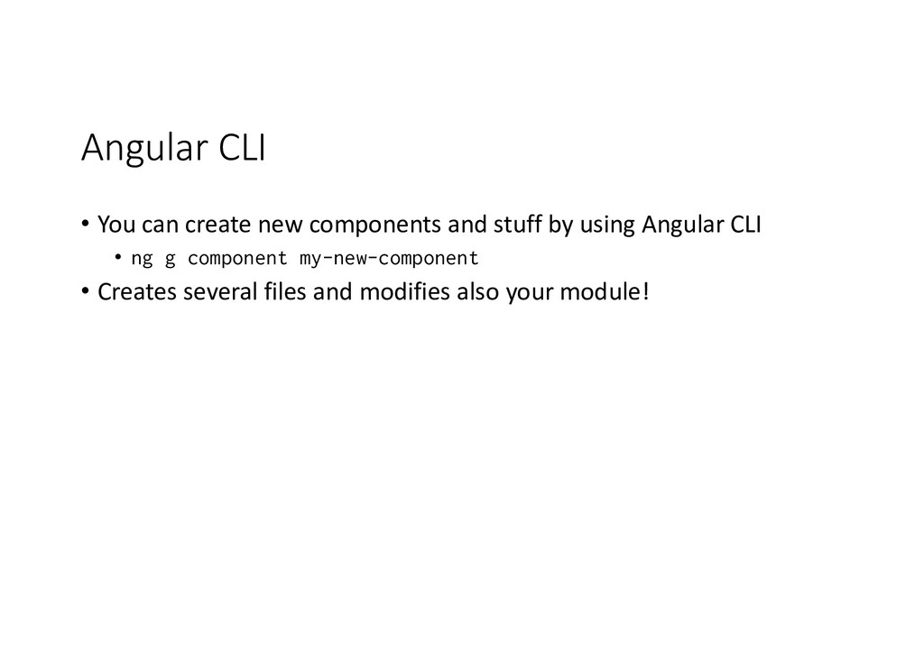 Angular CLI • You can create new components and...