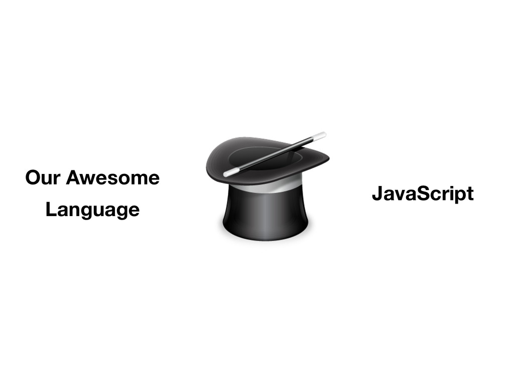 Our Awesome Language JavaScript