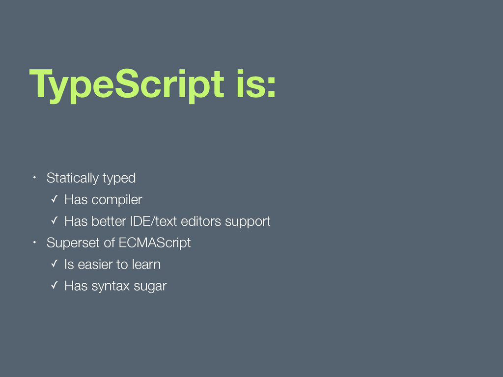 TypeScript is: • Statically typed ✓ Has compile...