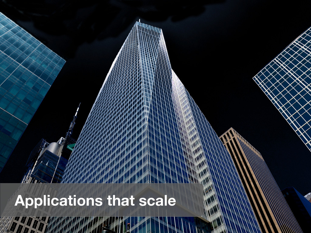 Applications that scale