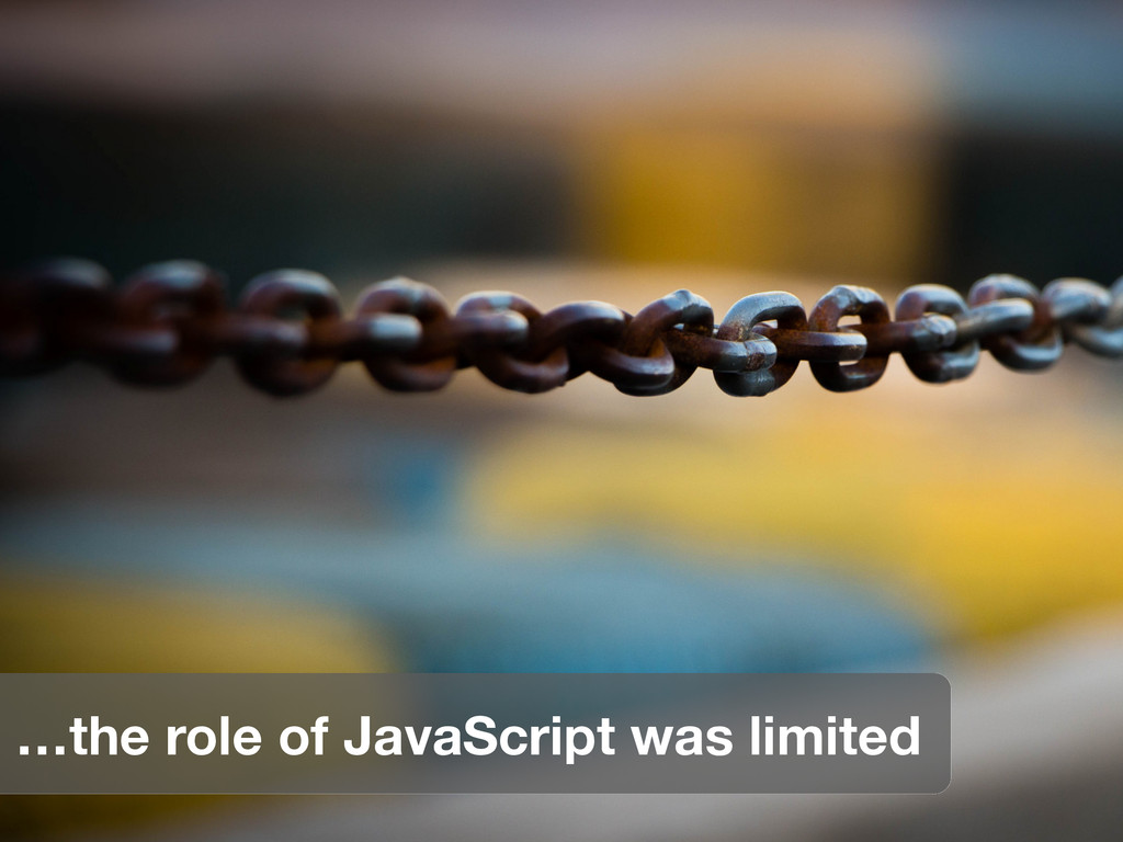 Caption …the role of JavaScript was limited