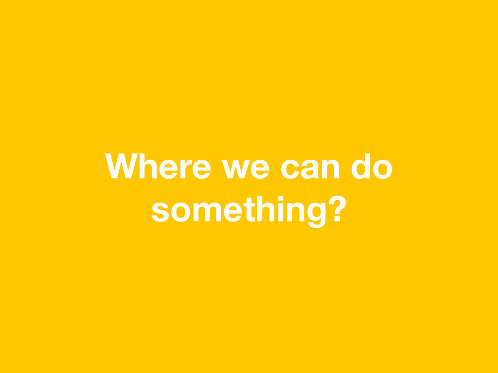 Where we can do something?