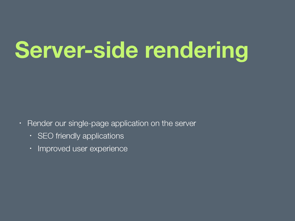 Server-side rendering • Render our single-page ...