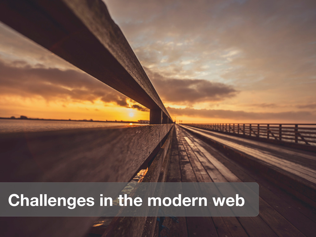 Challenges in the modern web