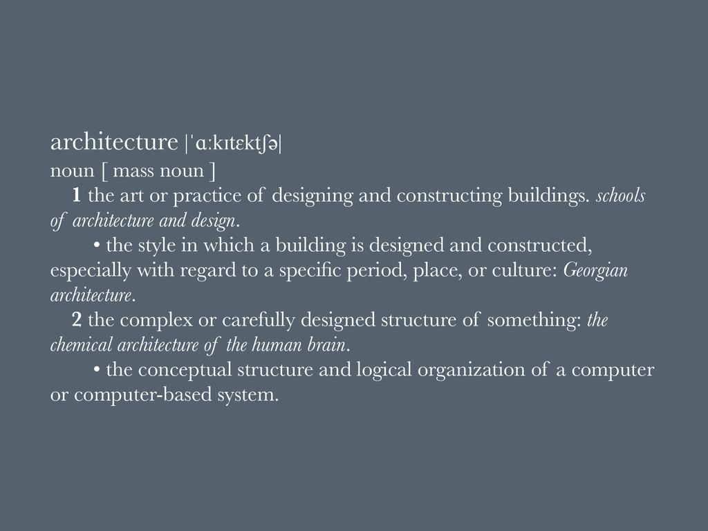 architecture |ˈɑːkɪtɛktʃəә| noun [ mass noun ] ...