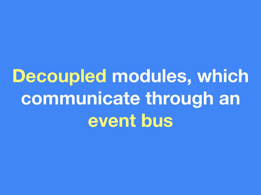 Decoupled modules, which communicate through an...