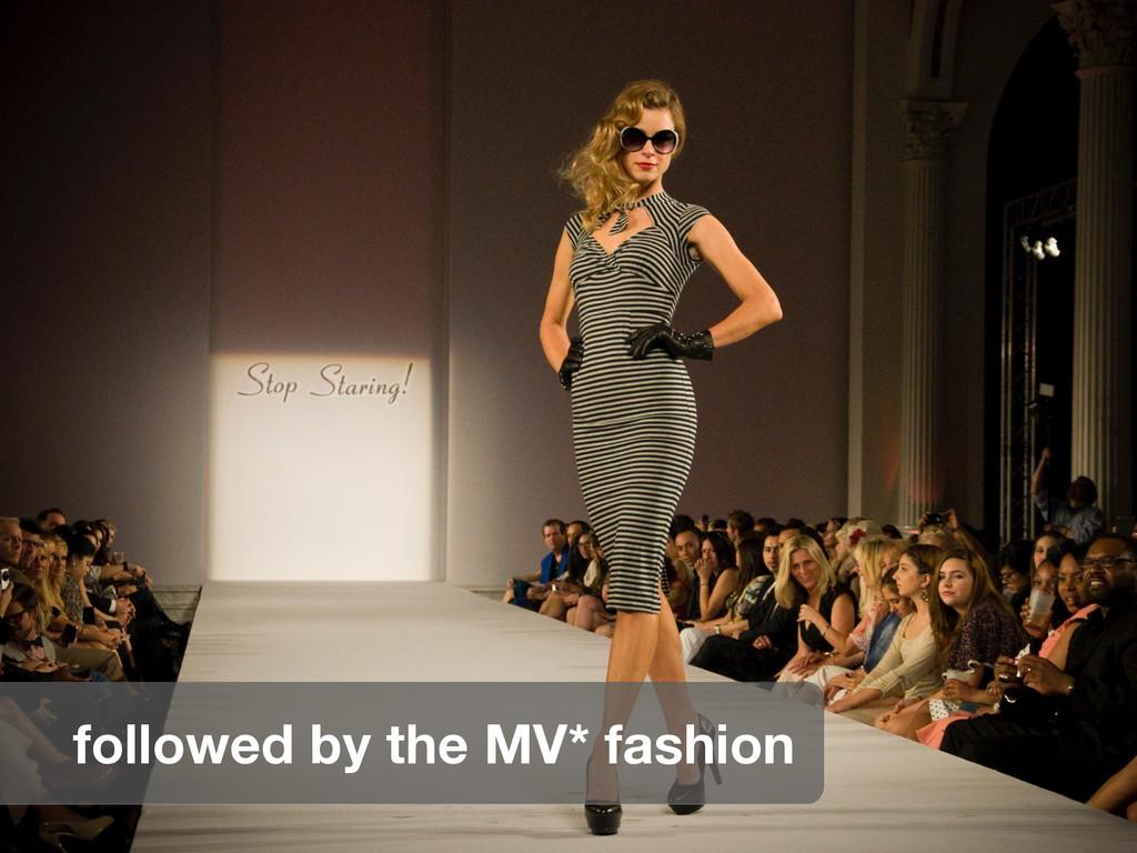 followed by the MV* fashion